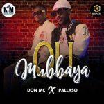 Mubbaya Mp3 - Pallaso Ft Don MC
