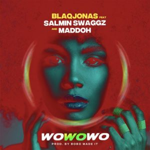 Download   Blaqjonas ft. Salmin Swaggz & Maddoh – Wowowo Mp3 Audio