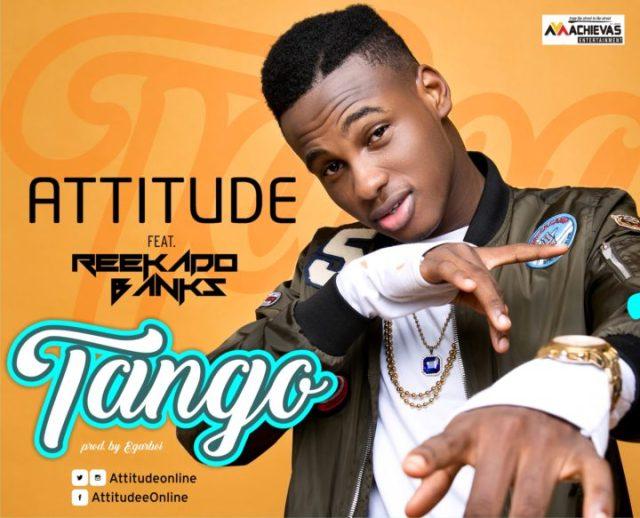 Attitude ft. Reekado Banks – Tango (prod. EgarBoi)