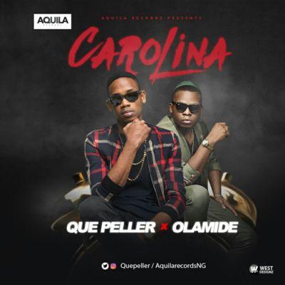 """Que Peller ft Olamide """"CAROLINA"""""""