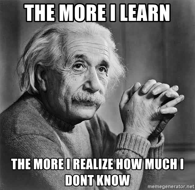 memegenerator.net  Albert Einstein - the more I learn - The more I realize how much I don't know JESS AND DAD HAVE ONE VACCINE DOWN – ONE TO GO