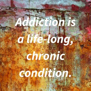 Addiction is a life-long, chronic condition