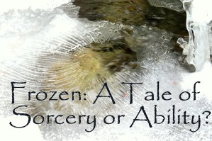 Frozen: A Tale of Sorcery or Ability?