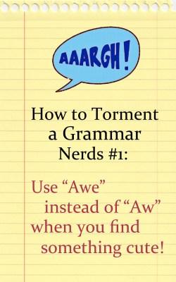 Torment a Grammar Nerd #1: Aw vs. Awe