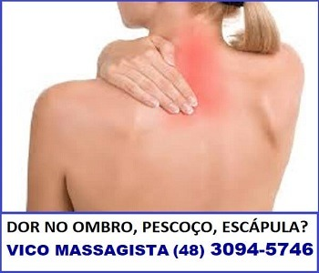 Vico Massagista - Dor no Ombro, Pescoço, Escápula - Massagem Terapêutica, Quiropraxia, Massoterapia, Acupuntura - São José, SC - 1a-2