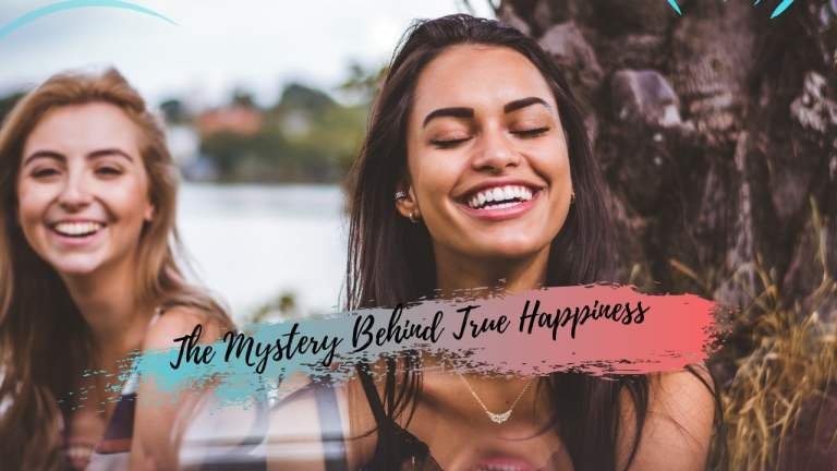 The Mystery Behind True Happiness