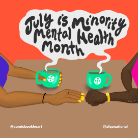 two people sit across a table from one another you only see their arms both are people of color. They're both holding green coffee cups. inside the steam from the coffee cup says July is minority mental health month.