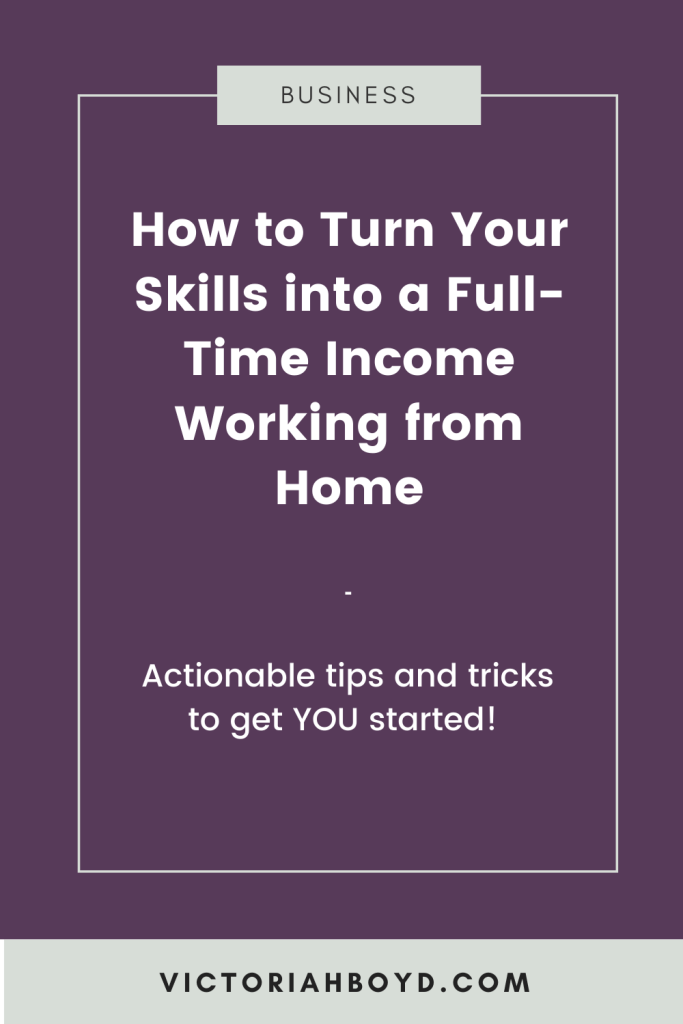 How to Turn Your Skills into a Full-Time Income Working from Home