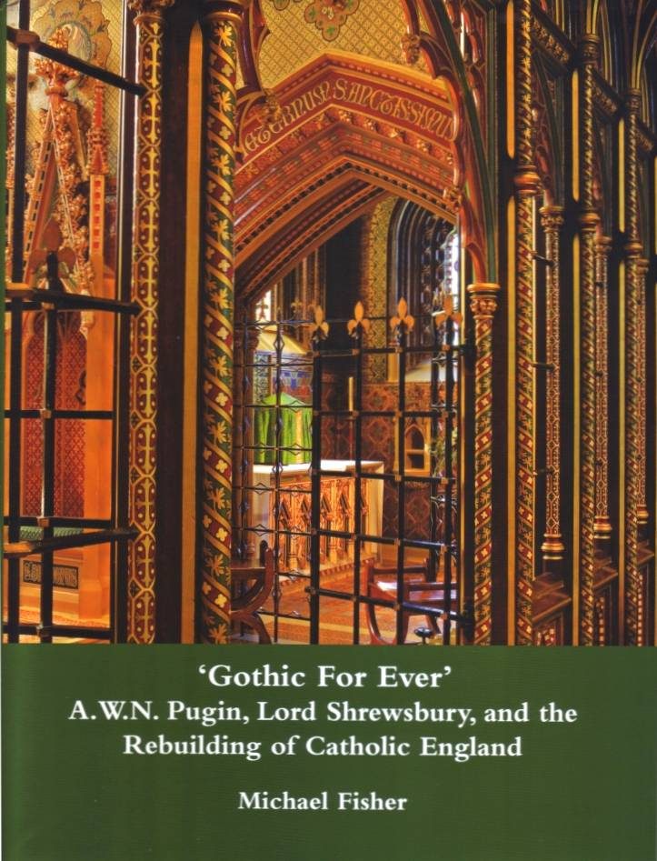 Pugin in Staffordshire A Review of Michael Fishers Gothic For Ever A W N Pugin Lord