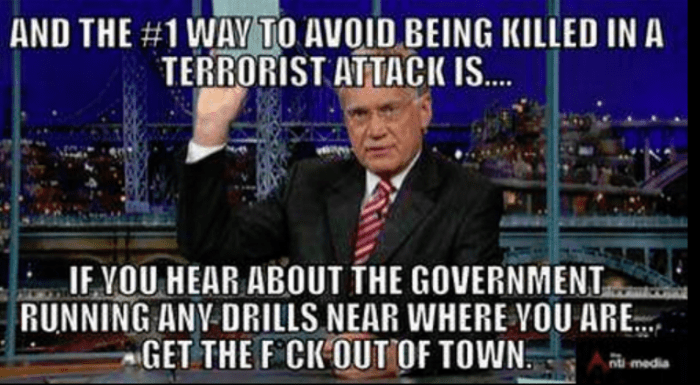 terrorism and the number 1 way to avoid being killed in a terrorist attack is if you hear about the government running any drills near where you are get the f out of town