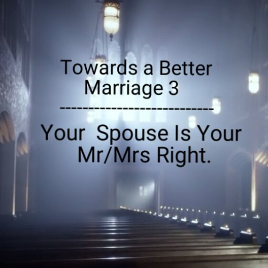 Your spouse is your Mr/Mrs right.