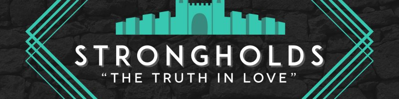 Strongholds - Part 4 Of 4 - The Truth In Love