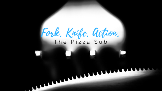 Fork. Knife. Action: The Pizza Sub