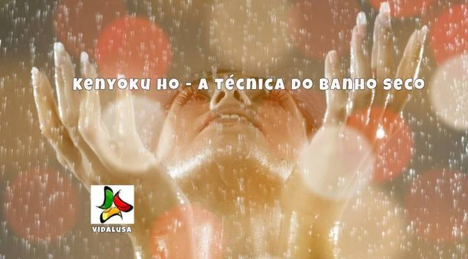 Kenyoku ho – A técnica do banho seco explicada.