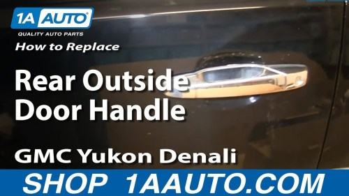 small resolution of how to replace rear exterior door handle 07 13 gmc yukon denali 1a auto
