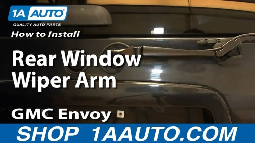 small resolution of how to replace rear wiper arm 02 06 gmc envoy xl