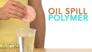 Oil Spill Polymer – Sick Science! #196