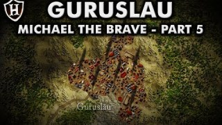Battle of Guruslau ⚔️ Final victory ⚔️ Story of Michael the Brave (Part 5/5)