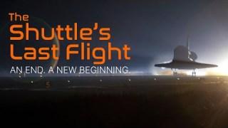The Shuttle's Last Flight | An End. A New Beginning.