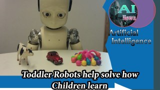 Artificial Intelligence News - Toddler Robots Help Solve How Children Learn??[Computer and Math]