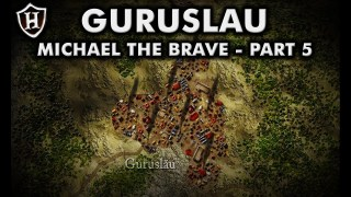Battle of Guruslau ?? Final victory ?? Story of Michael the Brave (Part 5/5)