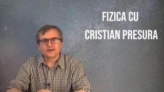 Fizica cu Cristian Presura – Introducere