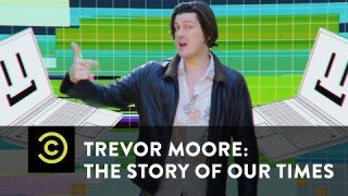 "Trevor Moore: The Story of Our Times – ""My Computer Just Became Self Aware"" – Uncensored"