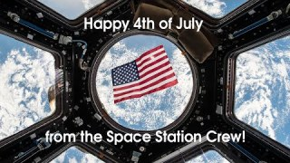 Happy 4th of July from the Space Station Crew