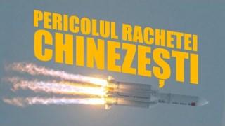 Pericolul rachetei chinezești 🚀 care se prăbușește necontrolat