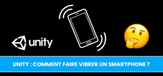 Unity : Comment faire vibrer un smartphone iOS ou Android ?