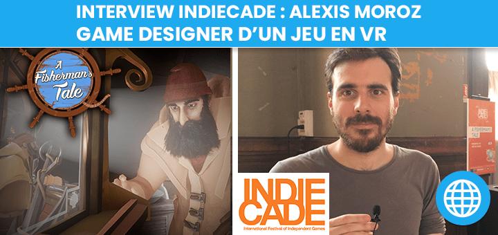 nterview : Alexis Moroz, Game Designer d'un jeu en VR – A Fisherman's Tale (IndieCade Europe 2018)