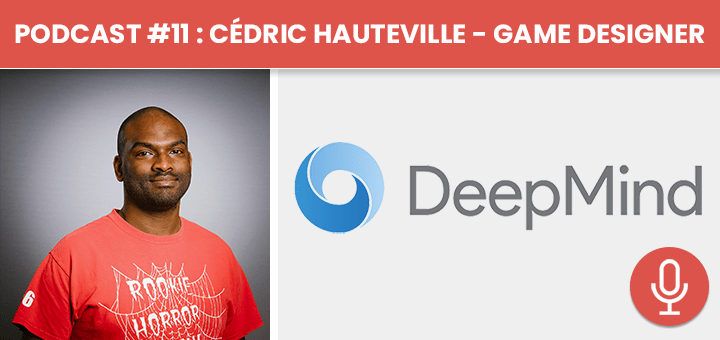 Podcast #11 - Cédric Hauteville : Game Designer Chez Deep Mind