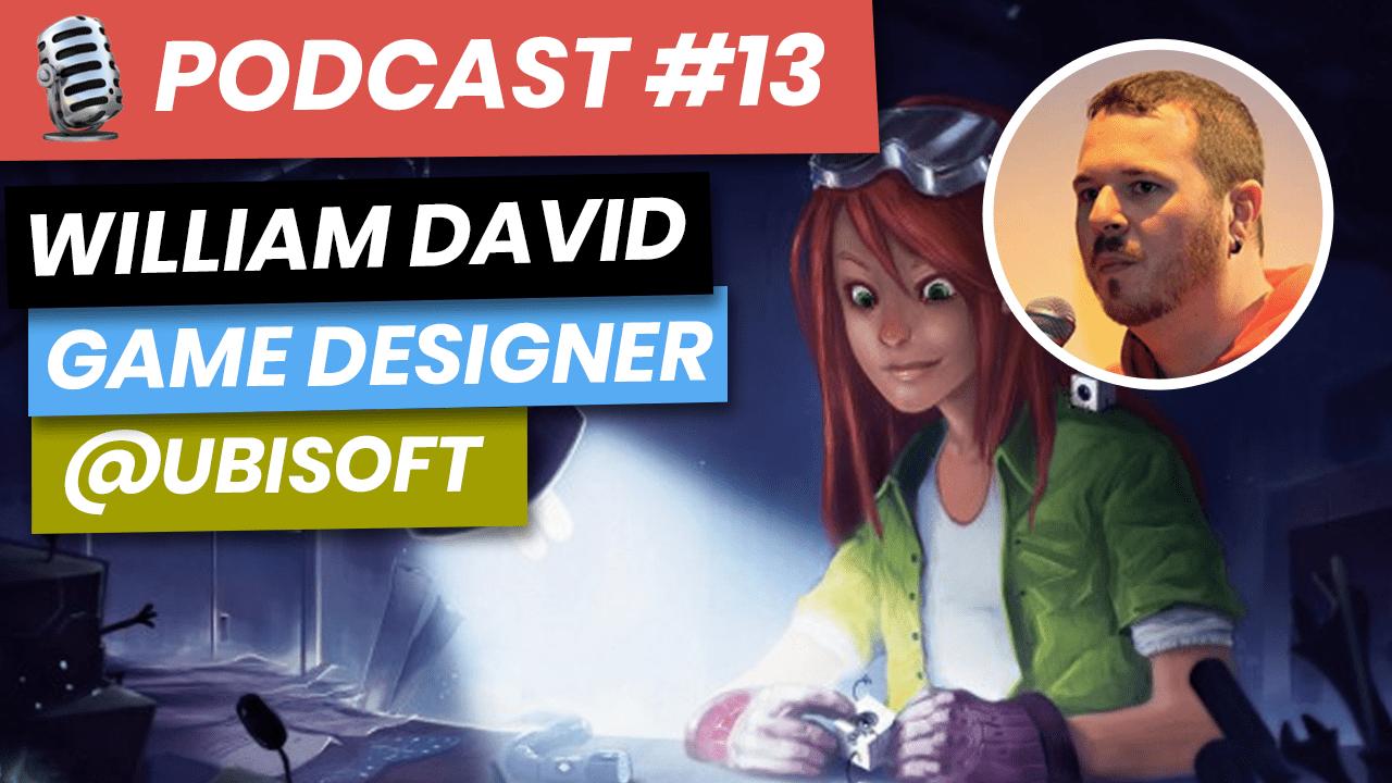 Podcast #13 : William David - Game Designer @ Ubisoft Montpellier