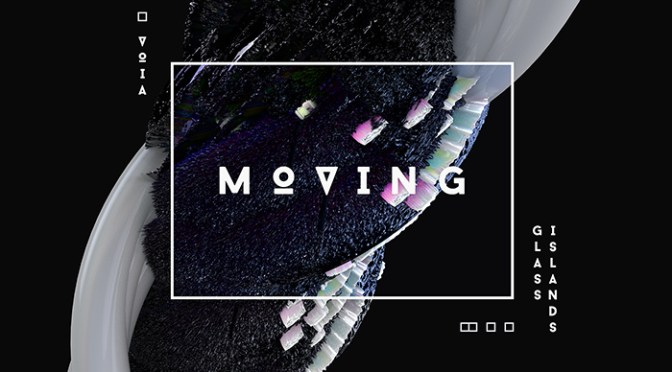 VOIA & Glass Islands – Moving [In-Depth Review]