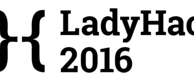 Hey Ladies! LadyHacks 2016 Is April 15-16