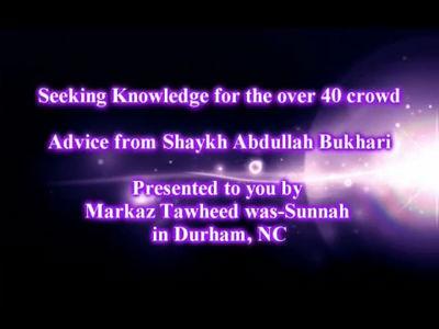 Seeking Knowledge for the over 40 crowd  – Shaykh Abdullah Bukhari