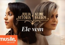 Julia Vitoria ft. Aline Barros – 'Ele Vem' | Letra e clipe