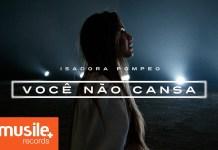 Isadora Pompeo - 'Você Não Cansa' | Letra e clipe