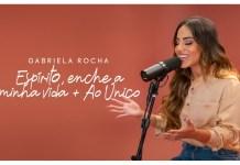 Gabriela Rocha - medley 'Espírito, Enche a Minha Vida' / 'Ao único' | Letra e clipe