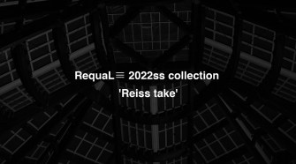 Requal≡ London Fashion  Week 17-21 September 2021 2022S/S Collection 'Reiss Take'
