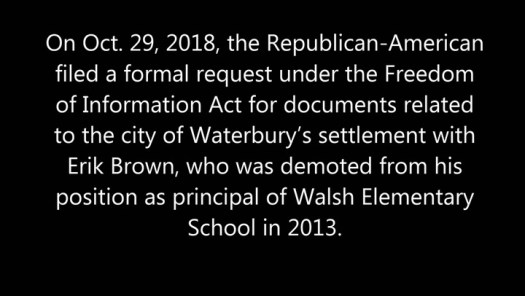 The Republican-American has filed eight separate requests for public records related to a settlement agreement with Erik Brown, who was demoted from his job as principal of Walsh Elementary School in 2013. So far, the city has only partially complied with the requests, even though legal precedent and state law require the records to be produced.