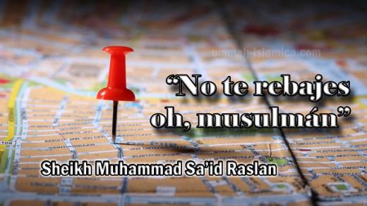 «No te rebajes, oh musulmán»