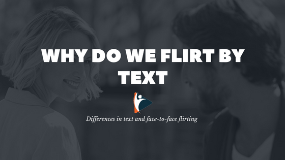 Why Do We Flirt by Text?