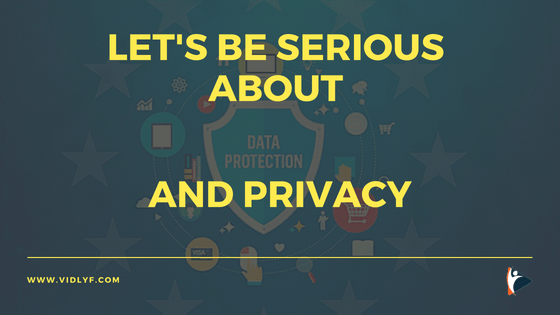 Let's Be Serious About Data Protection and Privacy