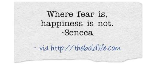 Where fear is, happiness is not