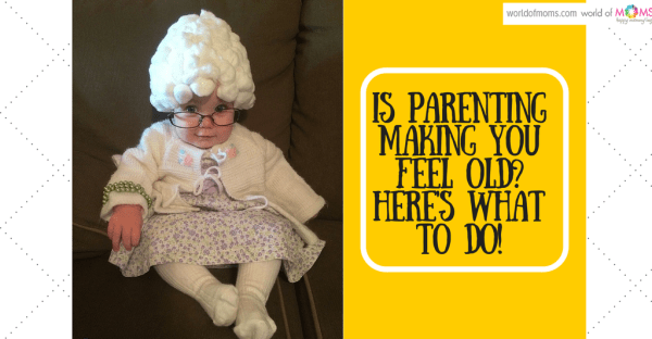 Is parenting making you feel old