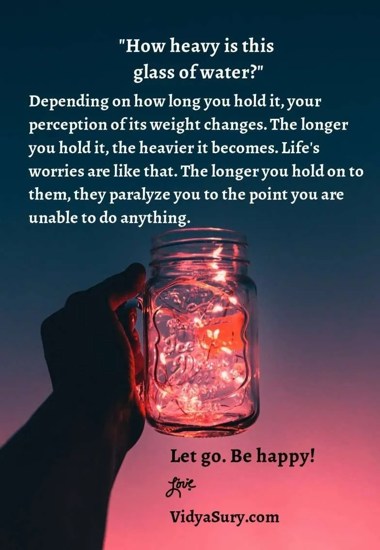 How heavy is this glass of water? The longer you hold it, the heavier it becomes. Like life's worries. Let go! #inspiring #mindfulliving #lifelessons