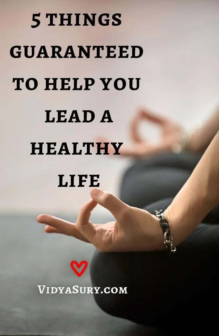 5 things guaranteed to help you lead a healthy life #healthtips #healthylife #healthyliving
