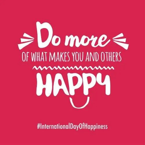 Do more of what makes you happy Happiness Day
