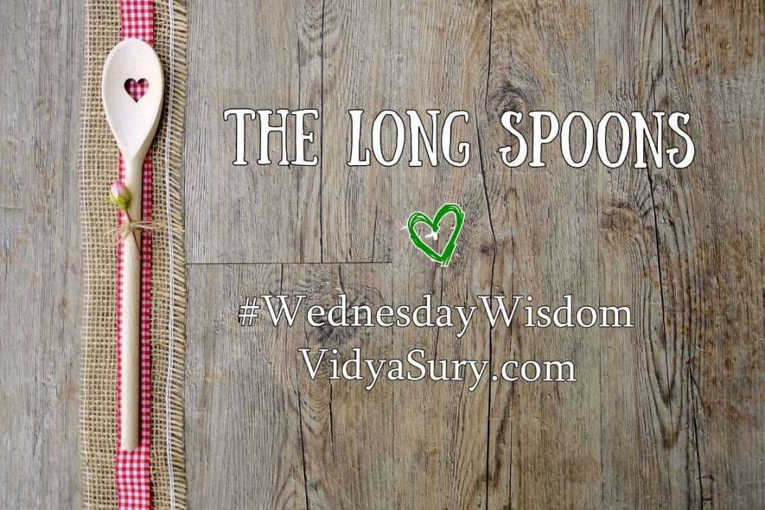 The Long Spoons #WednesdayWisdom #Mindfulness #Love